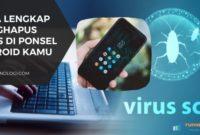Cara Lengkap Menghapus Virus di Ponsel Android Kamu