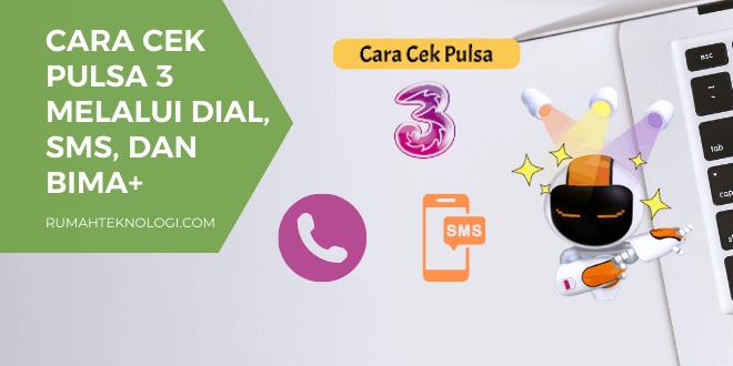 Cek Pulsa 3 Melalui Dial, SMS, dan Bima+