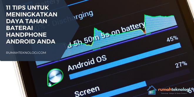11 Tips untuk Meningkatkan Daya Tahan Baterai Ponsel Android Anda